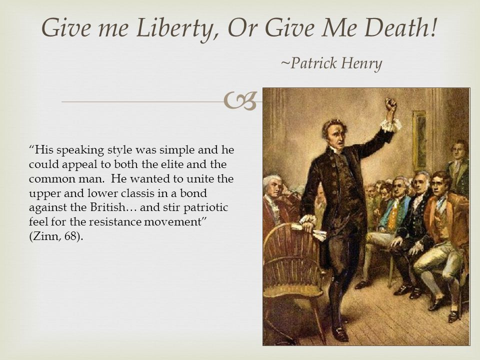  Give me Liberty, Or Give Me Death.