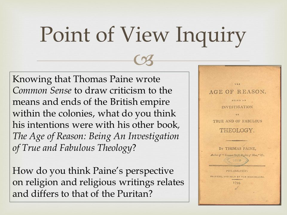  Point of View Inquiry Knowing that Thomas Paine wrote Common Sense to draw criticism to the means and ends of the British empire within the colonies