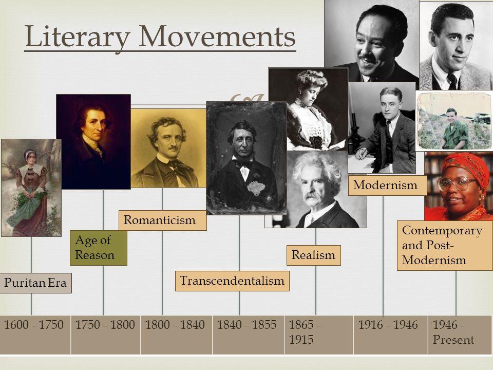  1600 - 17501750 - 18001800 - 18401840 - 18551865 - 1915 1916 - 19461946 - Present Literary Movements Puritan Era Age of Reason Romanticism Transcendentalism Realism Modernism Contemporary and Post- Modernism
