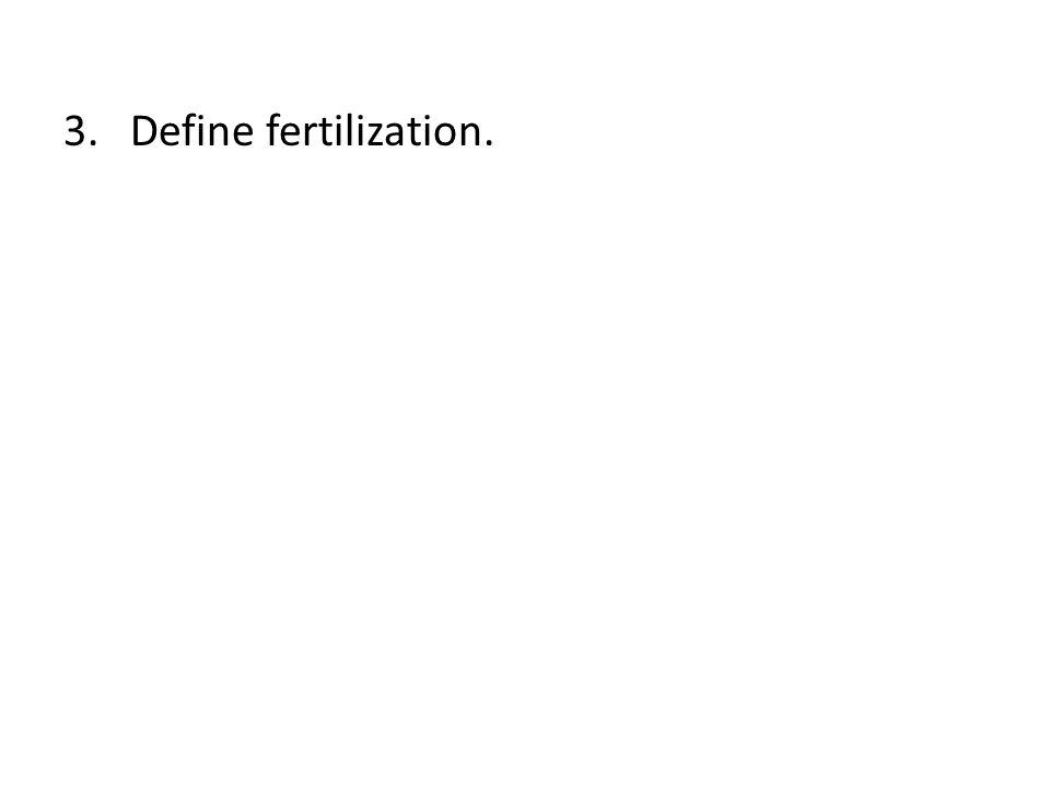 3. Define fertilization.