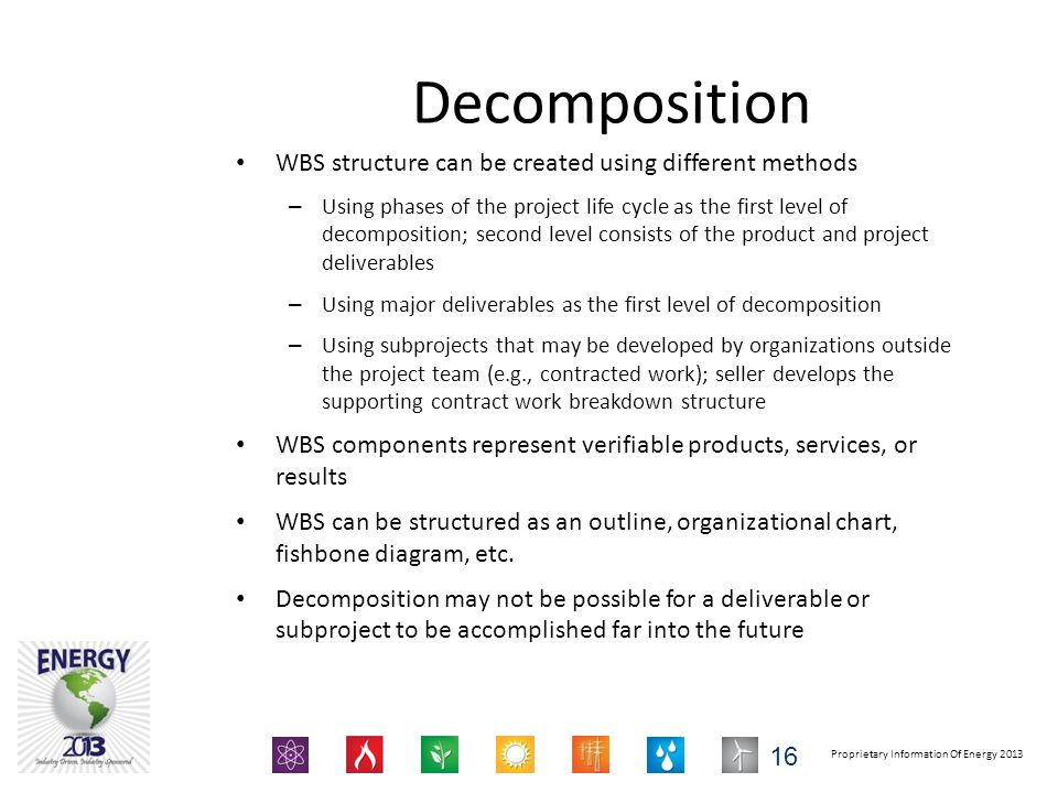Proprietary Information Of Energy 2013 Decomposition WBS structure can be created using different methods – Using phases of the project life cycle as