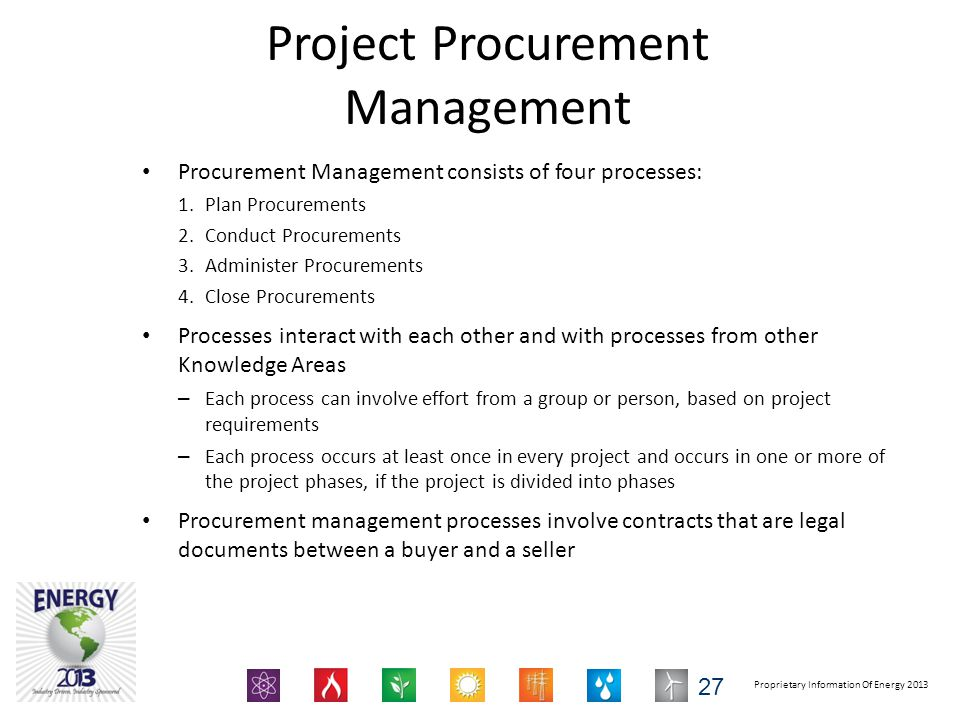 Proprietary Information Of Energy 2013 Project Procurement Management Procurement Management consists of four processes: 1.Plan Procurements 2.Conduct