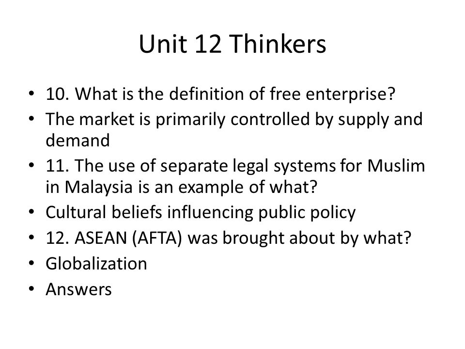 Unit 12 Thinkers 10. What is the definition of free enterprise? The market is primarily controlled by supply and demand 11. The use of separate legal