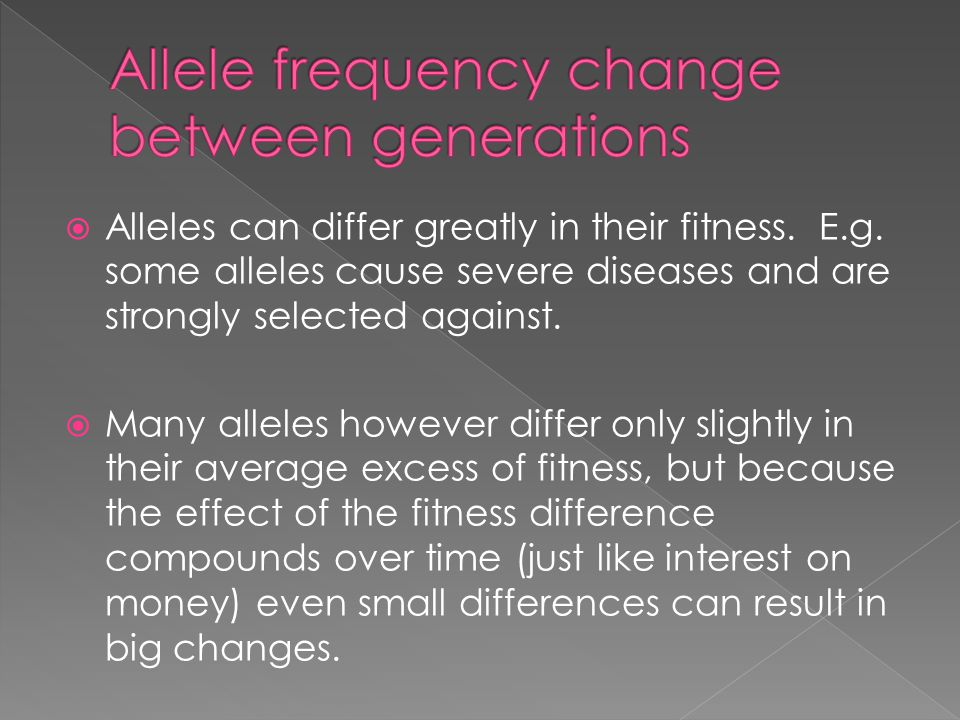  Alleles can differ greatly in their fitness.E.g.