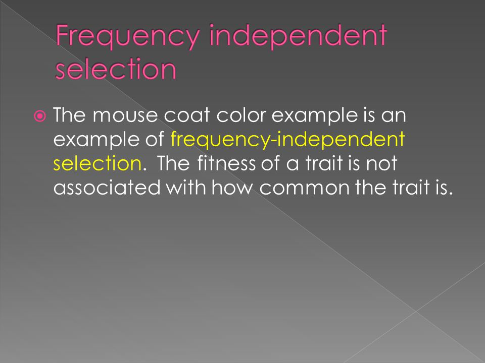  The mouse coat color example is an example of frequency-independent selection.
