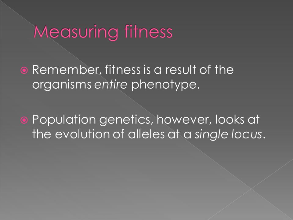  Remember, fitness is a result of the organisms entire phenotype.