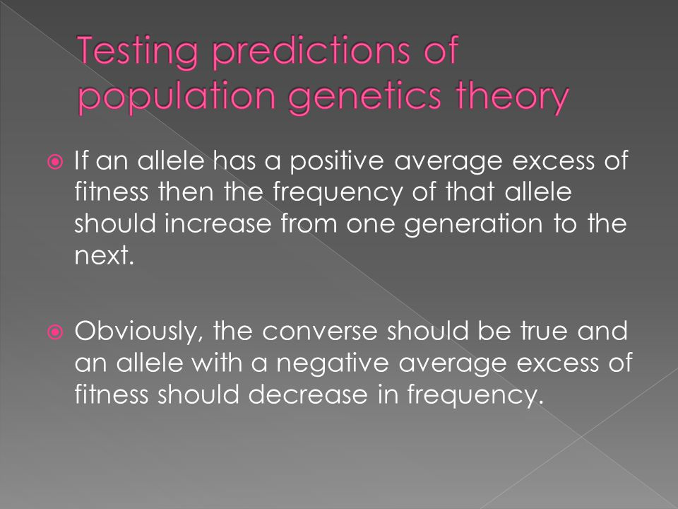 If an allele has a positive average excess of fitness then the frequency of that allele should increase from one generation to the next.