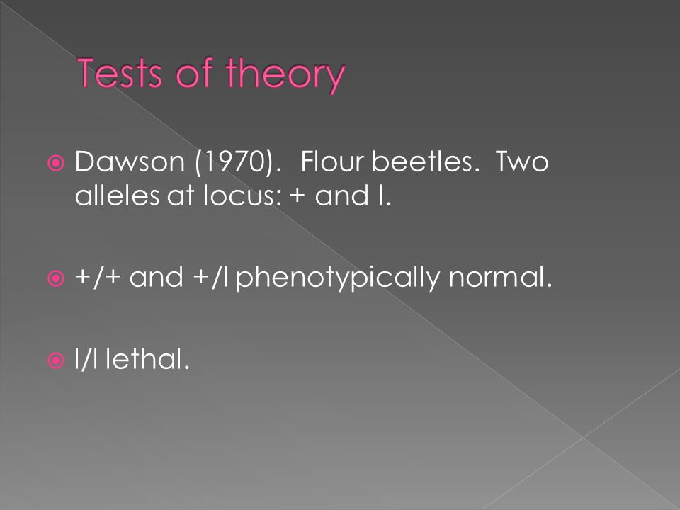  Dawson (1970).Flour beetles. Two alleles at locus: + and l.