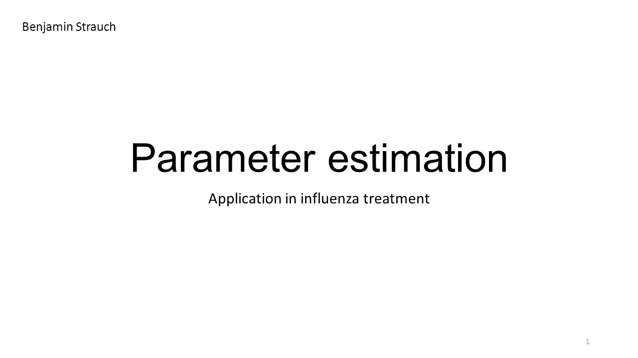 Parameter estimation Application in influenza treatment 1 Benjamin Strauch