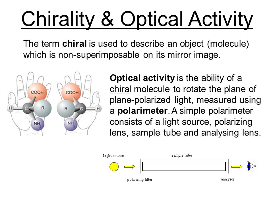 Chirality & Optical Activity The term chiral is used to describe an object (molecule) which is non-superimposable on its mirror image.