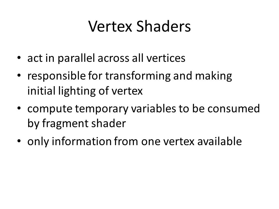 Vertex Shaders act in parallel across all vertices responsible for transforming and making initial lighting of vertex compute temporary variables to be consumed by fragment shader only information from one vertex available