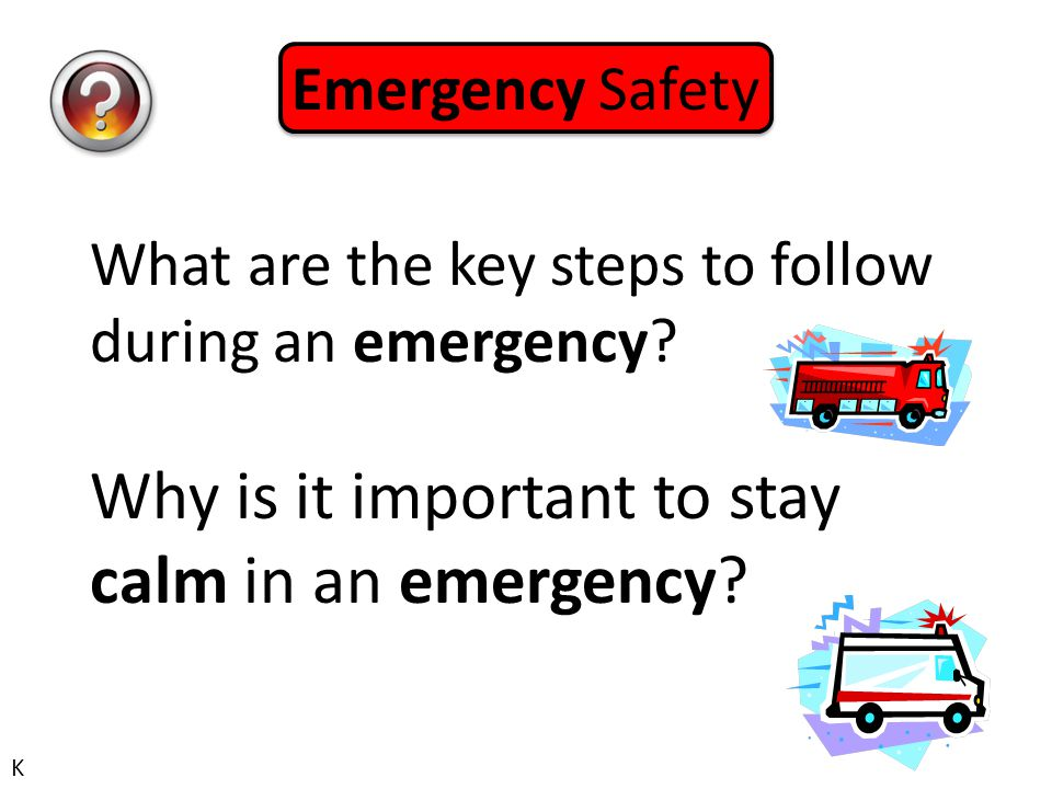 Emergency Safety K What are the key steps to follow during an emergency.