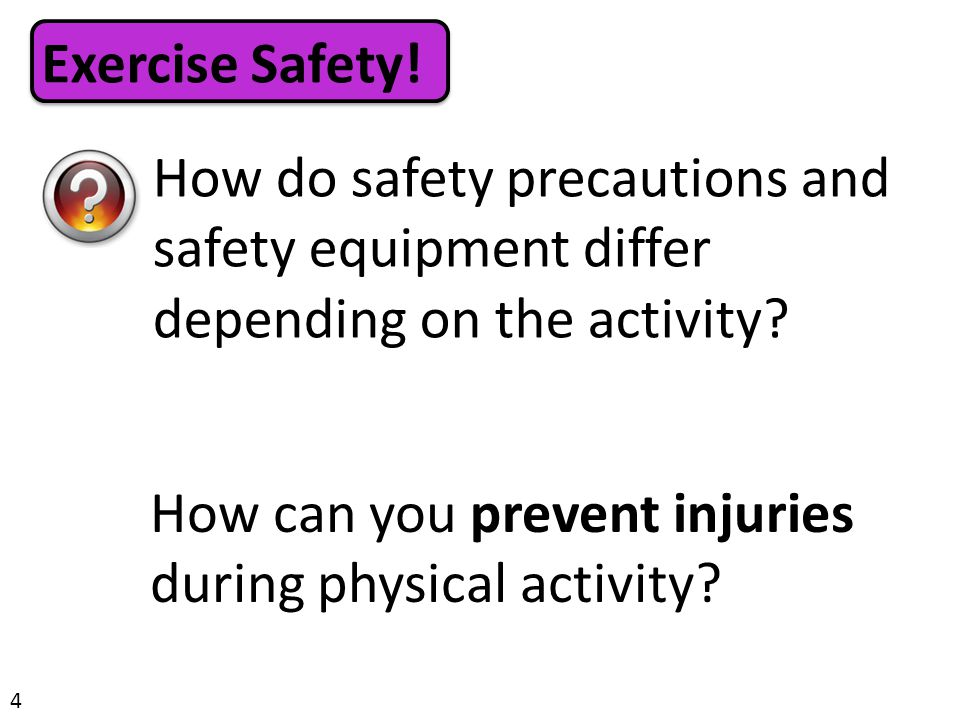 4 How do safety precautions and safety equipment differ depending on the activity.