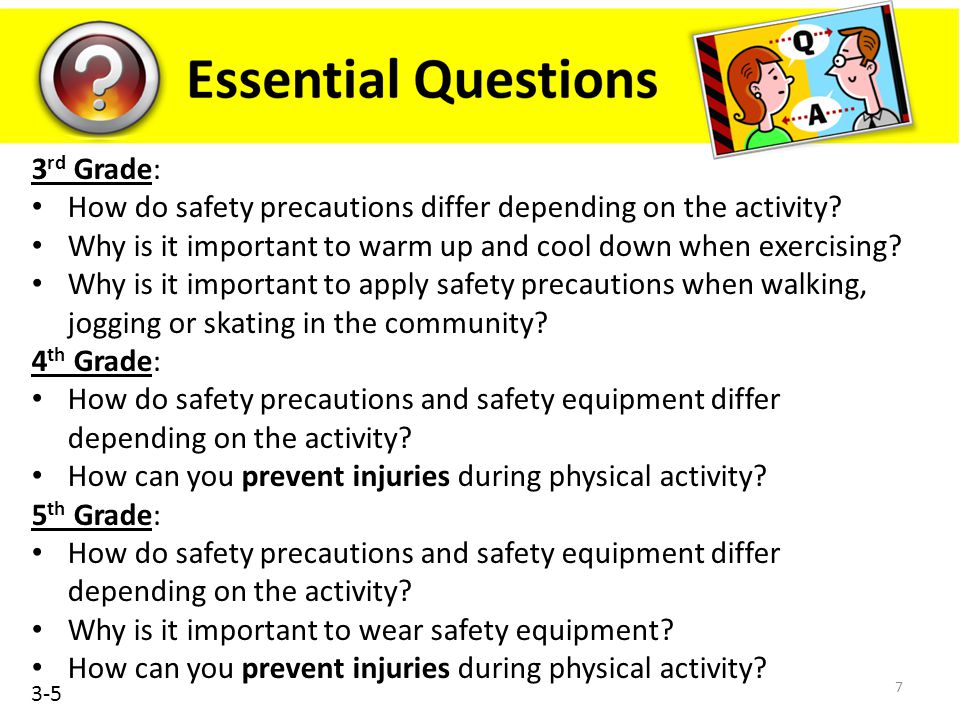 7 3 rd Grade: How do safety precautions differ depending on the activity? Why is it important to warm up and cool down when exercising? Why is it impo