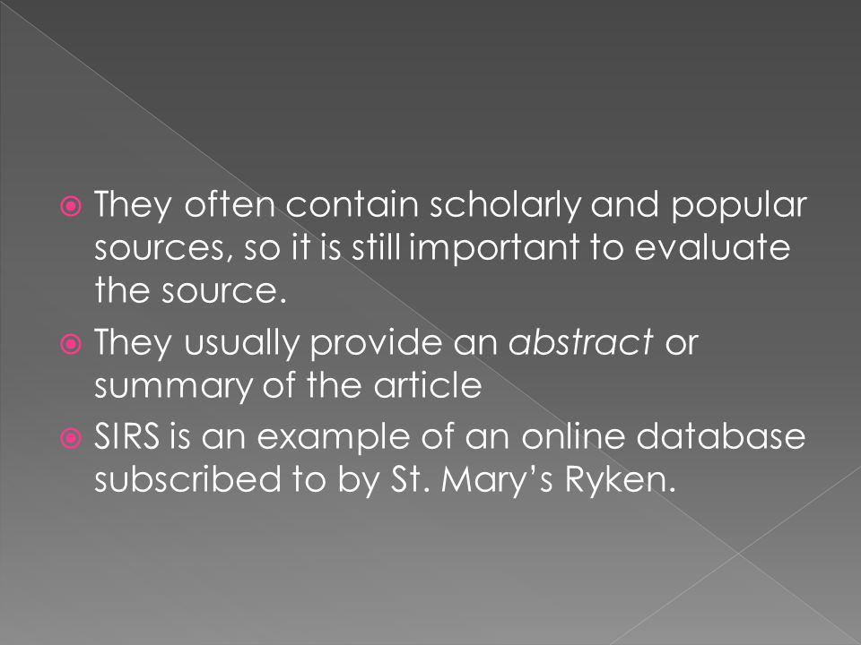  They often contain scholarly and popular sources, so it is still important to evaluate the source.