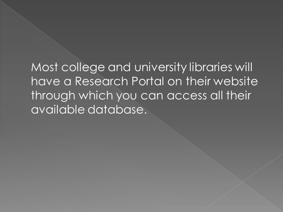 Most college and university libraries will have a Research Portal on their website through which you can access all their available database.
