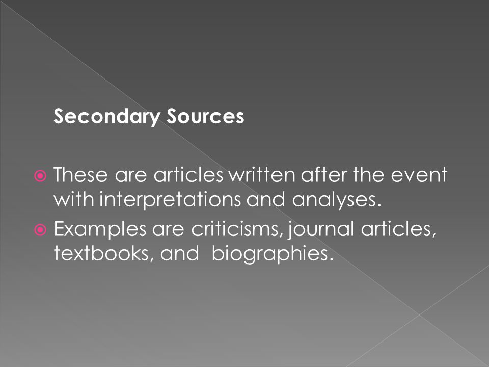 Secondary Sources  These are articles written after the event with interpretations and analyses.