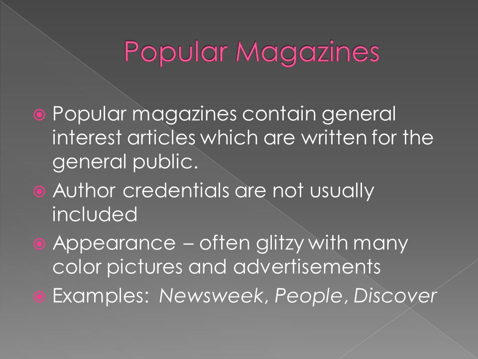  Popular magazines contain general interest articles which are written for the general public.