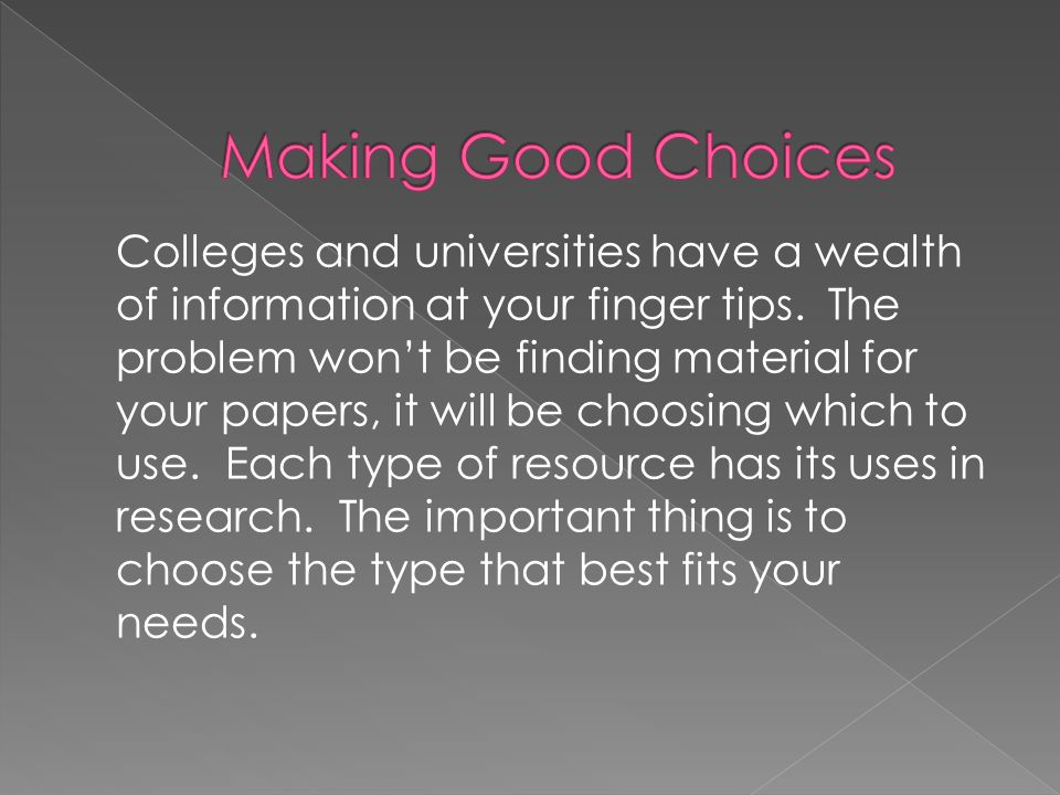 Colleges and universities have a wealth of information at your finger tips.