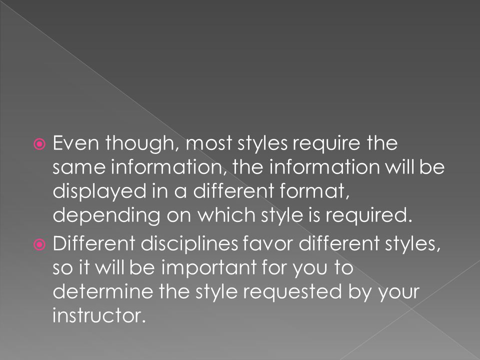 Even though, most styles require the same information, the information will be displayed in a different format, depending on which style is required.