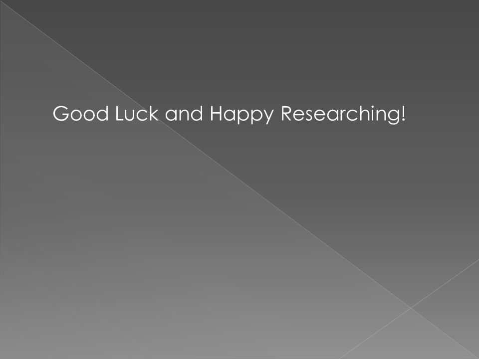 Good Luck and Happy Researching!