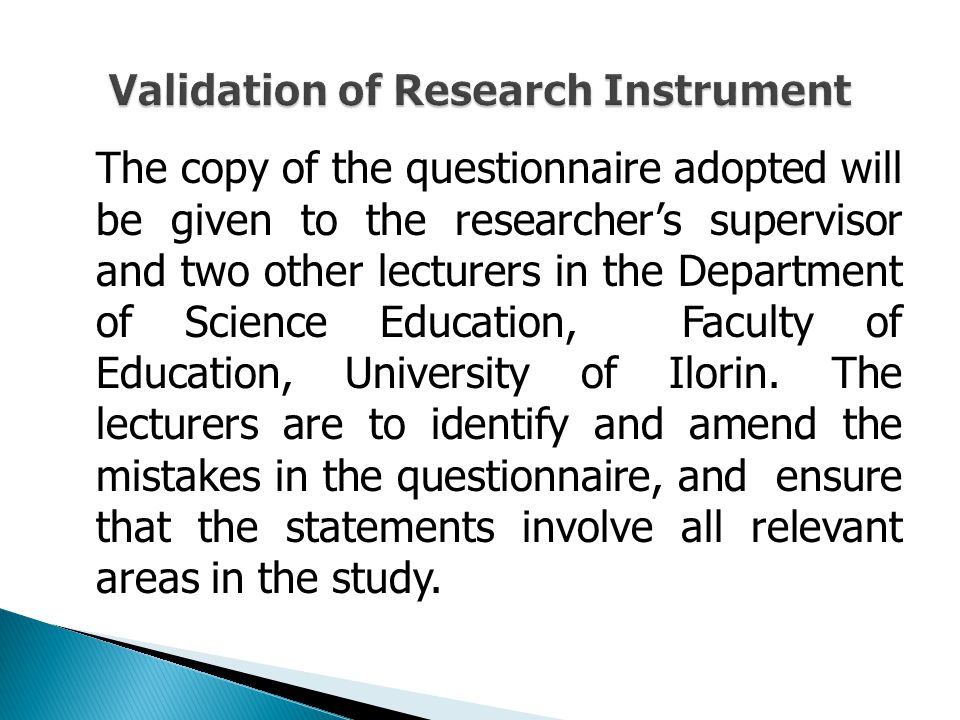 The copy of the questionnaire adopted will be given to the researcher's supervisor and two other lecturers in the Department of Science Education, Fac