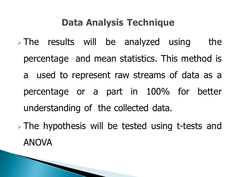  The results will be analyzed using the percentage and mean statistics. This method is a used to represent raw streams of data as a percentage or a p