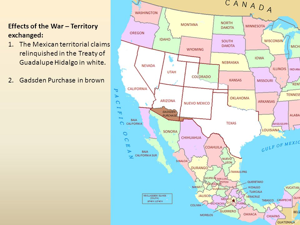 Effects of the War – Territory exchanged: 1.The Mexican territorial claims relinquished in the Treaty of Guadalupe Hidalgo in white. 2.Gadsden Purchas