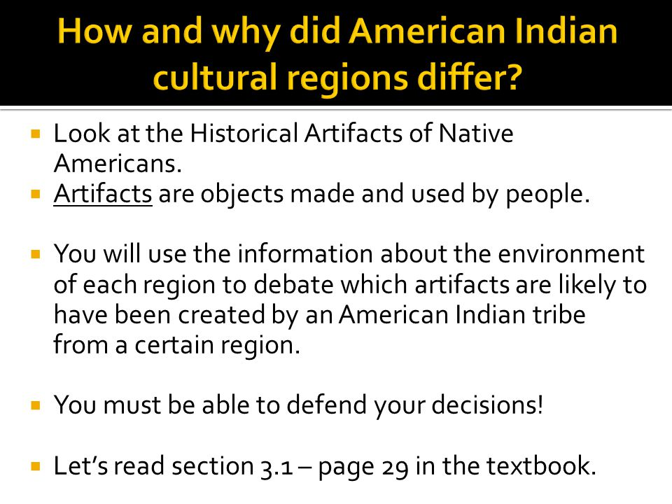 Look at the Historical Artifacts of Native Americans.  Artifacts are objects made and used by people.  You will use the information about the envi