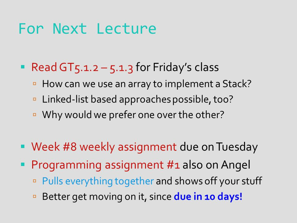 For Next Lecture  Read GT5.1.2 – 5.1.3 for Friday's class  How can we use an array to implement a Stack?  Linked-list based approaches possible, to