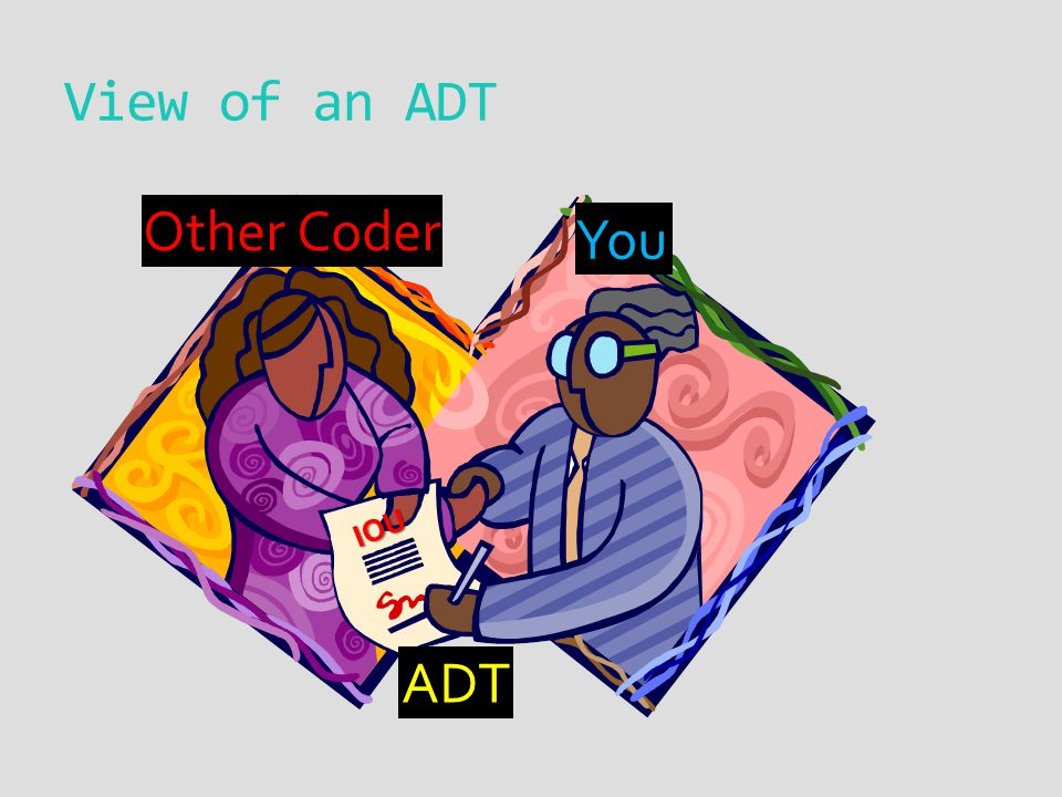 View of an ADT You Other Coder IOU ADT