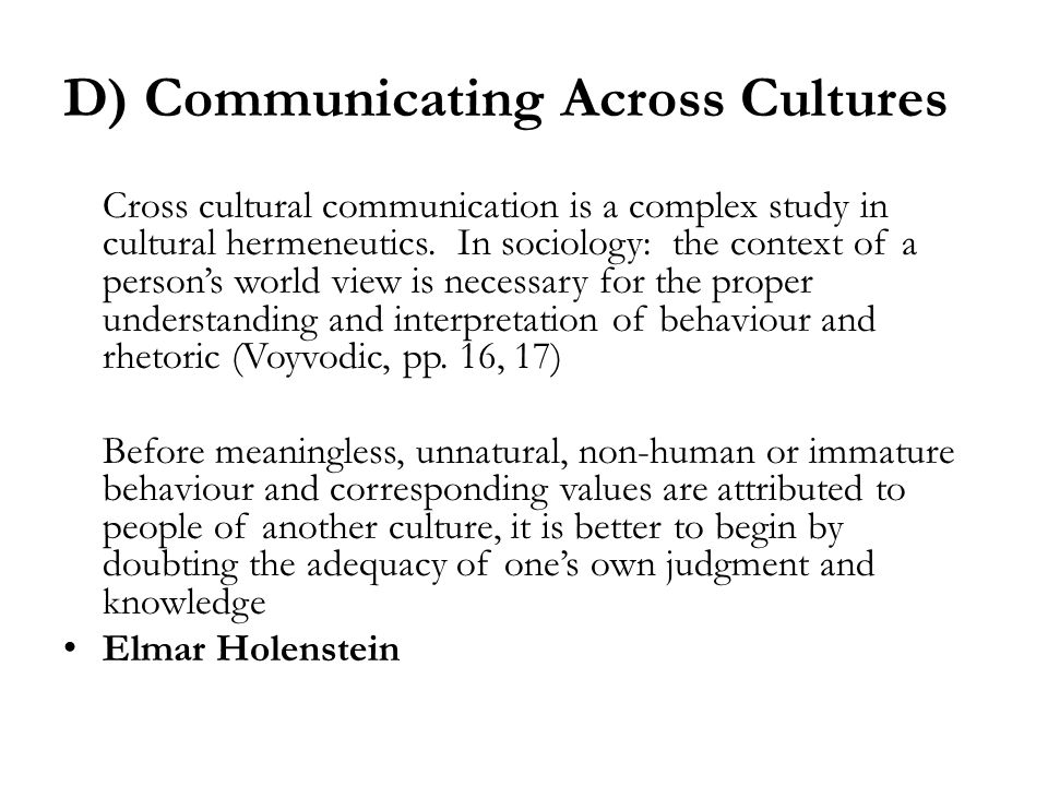 D) Communicating Across Cultures Cross cultural communication is a complex study in cultural hermeneutics.