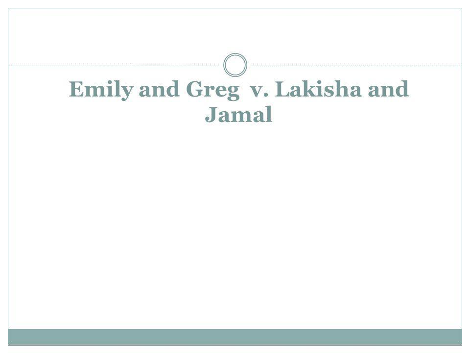 Emily and Greg v. Lakisha and Jamal