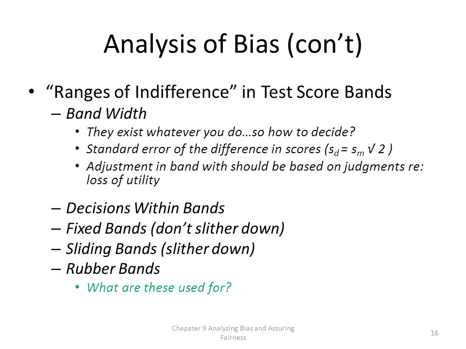 Analysis of Bias (con't) Ranges of Indifference in Test Score Bands – Band Width They exist whatever you do…so how to decide.