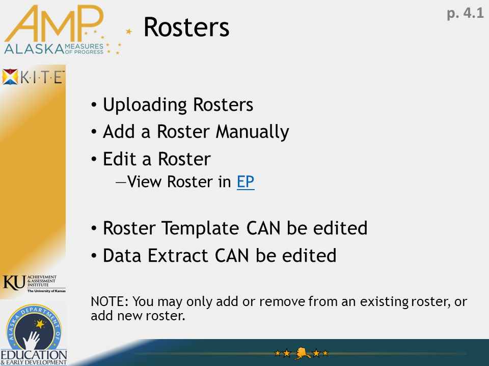 Rosters Uploading Rosters Add a Roster Manually Edit a Roster —View Roster in EPEP Roster Template CAN be edited Data Extract CAN be edited NOTE: You may only add or remove from an existing roster, or add new roster.