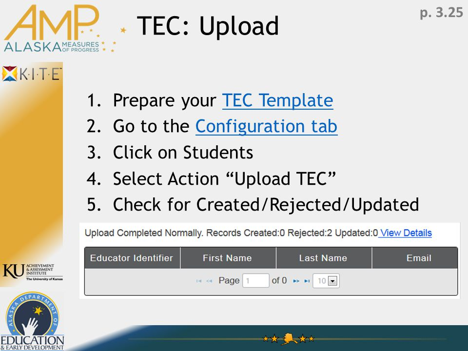 TEC: Upload 1.Prepare your TEC TemplateTEC Template 2.Go to the Configuration tabConfiguration tab 3.Click on Students 4.Select Action Upload TEC 5.Check for Created/Rejected/Updated p.