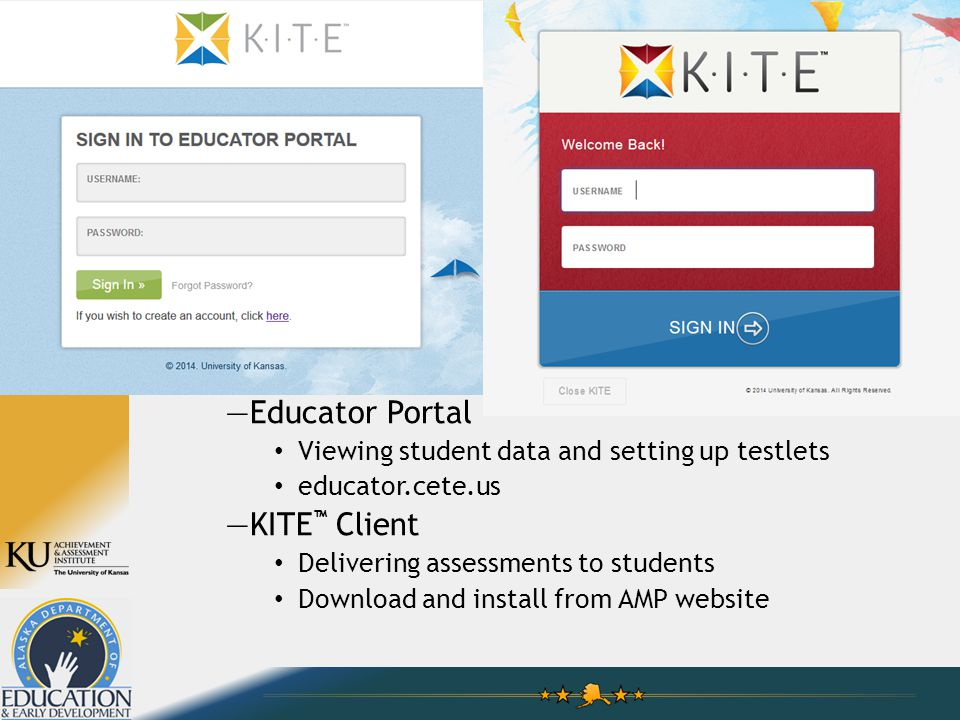 KITE ™ System: Educator Portal and KITE Client KITE ™ is a platform developed to meet the needs of the next generation of large- scale computer based assessments.