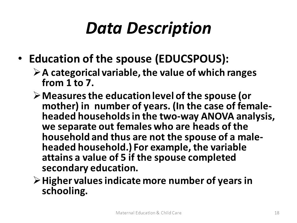 Data Description Education of the spouse (EDUCSPOUS):  A categorical variable, the value of which ranges from 1 to 7.