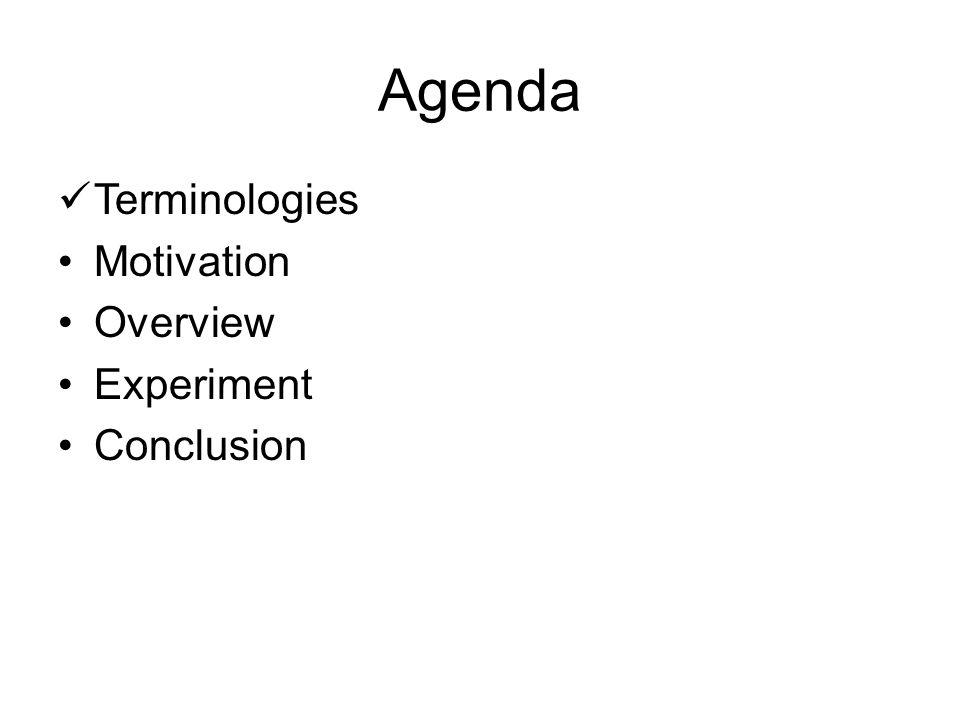 Agenda Terminologies Motivation Overview Experiment Conclusion