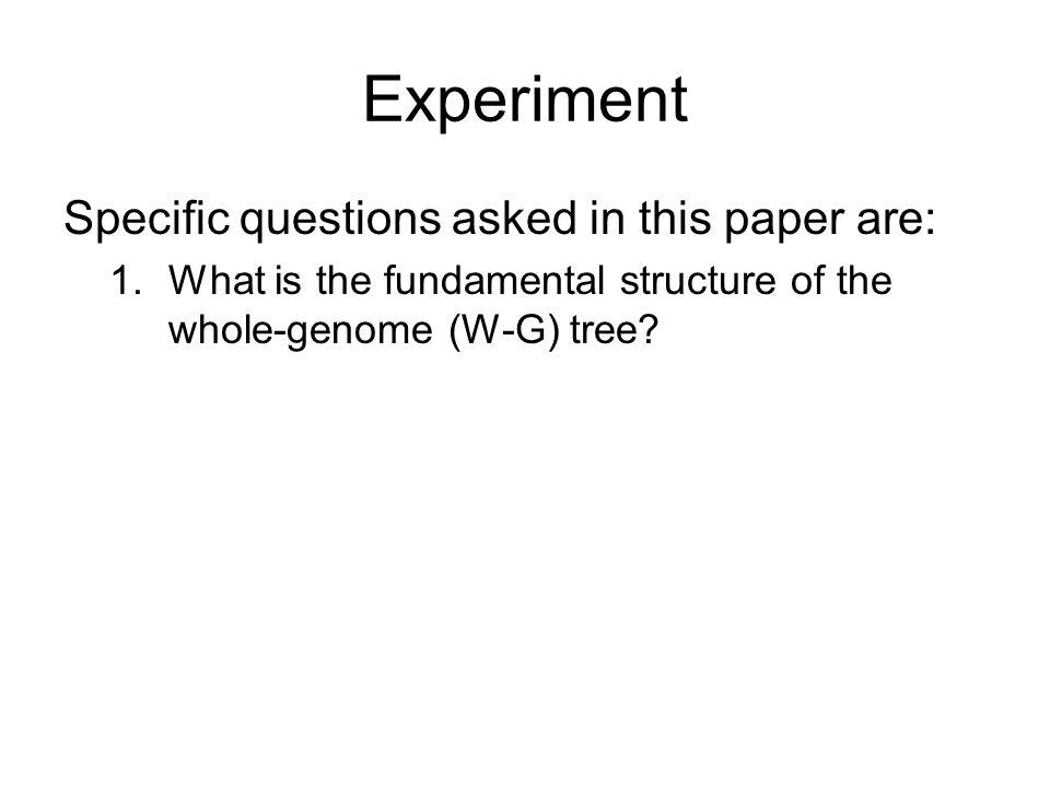 Experiment Specific questions asked in this paper are: 1.What is the fundamental structure of the whole-genome (W-G) tree