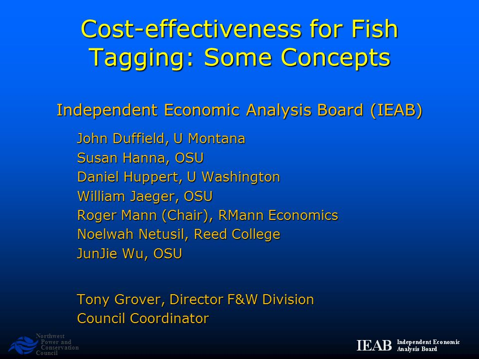 Northwest Power and Conservation Council Cost-effectiveness for Fish Tagging: Some Concepts Independent Economic Analysis Board (IEAB) John Duffield,