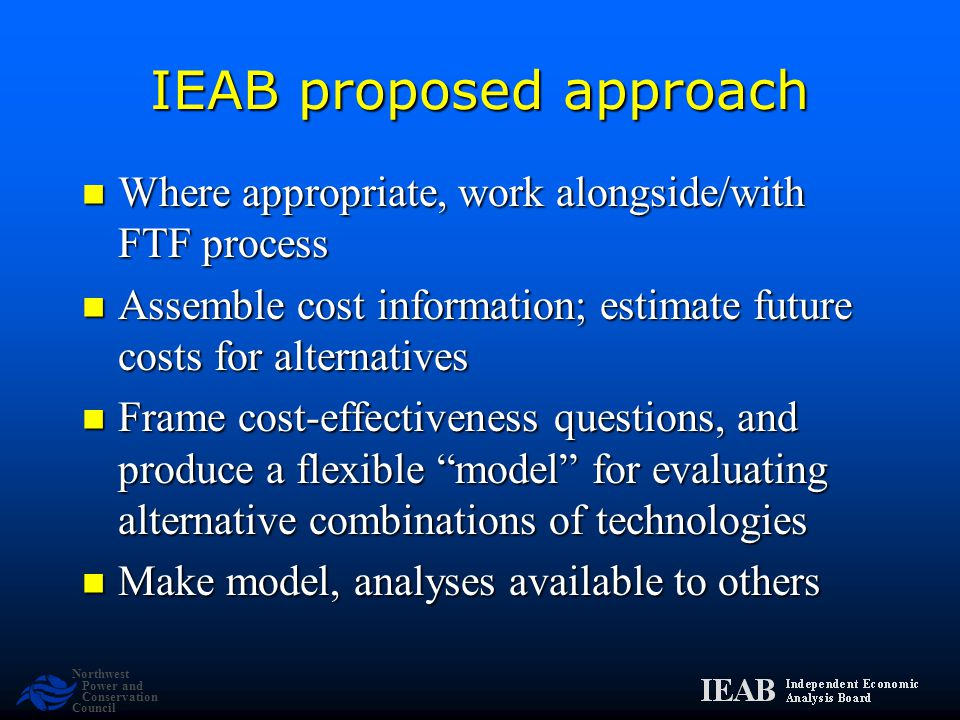 Northwest Power and Conservation Council IEAB proposed approach Where appropriate, work alongside/with FTF process Where appropriate, work alongside/w