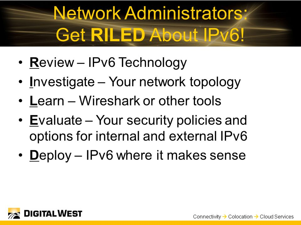 Connectivity  Colocation  Cloud Services Network Administrators: Get RILED About IPv6.