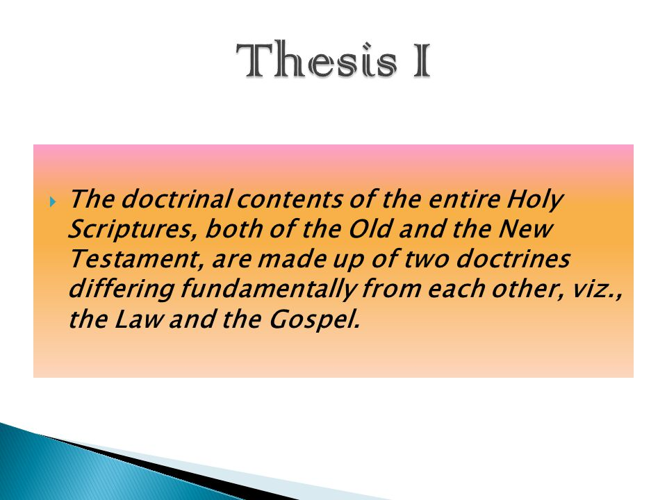  The doctrinal contents of the entire Holy Scriptures, both of the Old and the New Testament, are made up of two doctrines differing fundamentally from each other, viz., the Law and the Gospel.