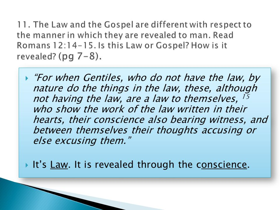  For when Gentiles, who do not have the law, by nature do the things in the law, these, although not having the law, are a law to themselves, 15 who show the work of the law written in their hearts, their conscience also bearing witness, and between themselves their thoughts accusing or else excusing them.  It's Law.