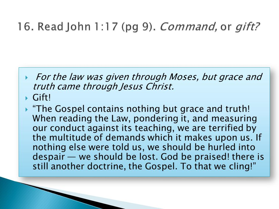  For the law was given through Moses, but grace and truth came through Jesus Christ.
