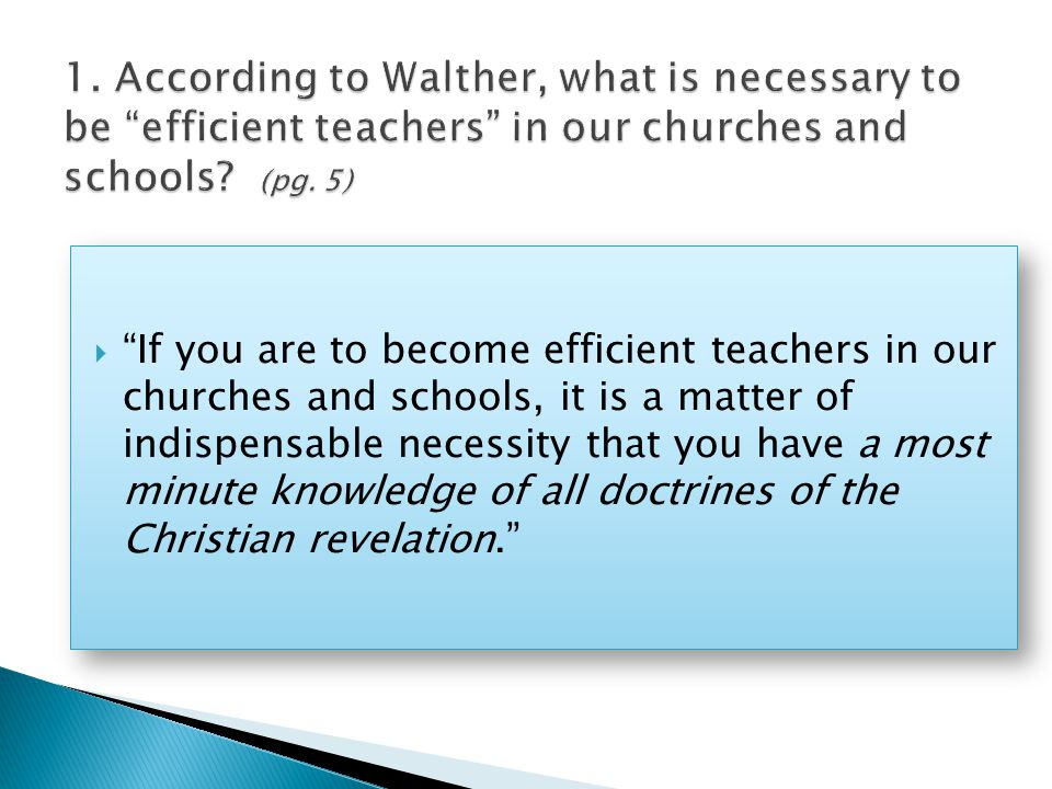  If you are to become efficient teachers in our churches and schools, it is a matter of indispensable necessity that you have a most minute knowledge of all doctrines of the Christian revelation.