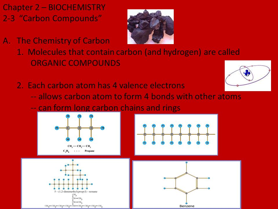 """Chapter 2 – BIOCHEMISTRY 2-3 """"Carbon Compounds"""" A.The Chemistry of Carbon 1. Molecules that contain carbon (and hydrogen) are called ORGANIC COMPOUNDS"""