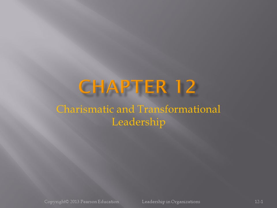 Follower attributions of charisma depends on aspects of the situation  Follower anxiety  Follow disenchantment Copyright© 2013 Pearson Education Leadership in Organizations12-12