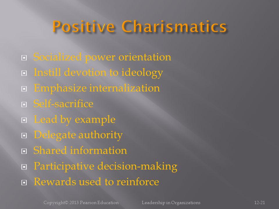  Socialized power orientation  Instill devotion to ideology  Emphasize internalization  Self-sacrifice  Lead by example  Delegate authority  Sh